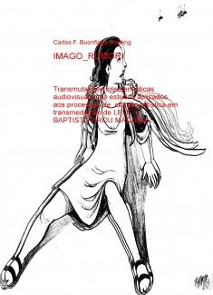 IMAGO_RUMORI: transmutações intersemióticas audiovisuais nos estudos aplicados aos processos de criação artística em transmediação de LELÊ e BAPTISTA VIROU MÁQUINA