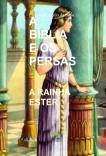 A BÍBLIA E OS PERSAS - Rainha Ester