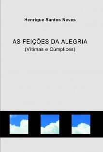 AS FEIÇÕES DA ALEGRIA (Vítimas e Cúmplices)