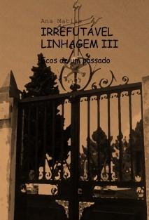 IRREFUTÁVEL LINHAGEM III Ecos de um passado