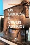 OS BÍBLICOS E CRUÉIS ASSÍRIOS