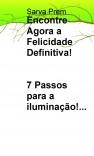 Encontre Agora a Felicidade Definitiva         7 Passos para a iluminação!