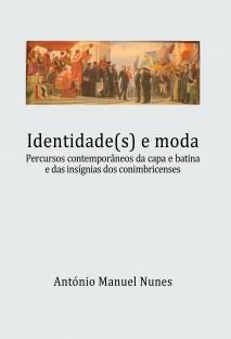 Identidade(s) e moda. Percursos contemporâneos da capa e batina e das insígnias dos conimbricenses