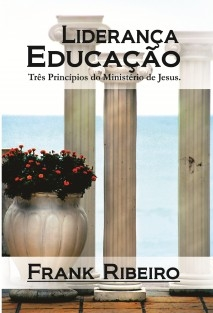 Educação-Liderança: Três Princípios no Ministério de Jesus.