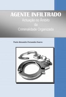 AGENTE INFILTRADO - Actuação no Âmbito da Criminalidade Organizada