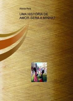 UMA HISTÓRIA DE AMOR-SERÁ A MINHA?