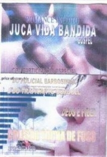 ROMANCE INÉDITO: JUCA VIDA BANDIDA