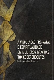 Vinculação Pré-Natal e Espiritualidade em Grávidas Toxicodependentes