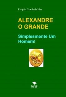 """ALEXANDRE """"O GRANDE"""""""