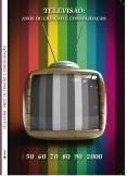 TELEVISÃO- ANOS DE CRIAÇÃO E CONSOLIDAÇÃO