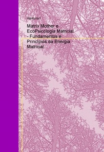 Matrix Mother e EcoPsicologia Matricial - Fundamentos e Princípios da Energia Matricial