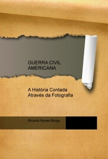 GUERRA CIVIL AMERICANA - A História Contada Através da Fotografia