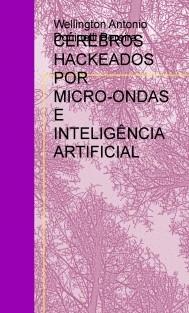 CÉREBROS HACKEADOS POR MICRO-ONDAS E INTELIGÊNCIA ARTIFICIAL