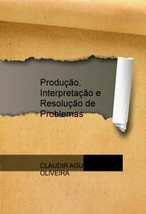 Produção, Interpretação e Resolução de Problemas