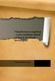 Filosofia tecno-cognitiva - (uma mudança radical na forma de pensar tecnologias)