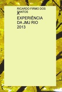 A EXPERIÊNCIA DA JMJ RIO 2013