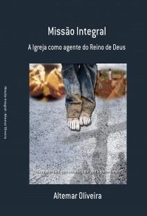 Missão Integral - A Igreja como Agente do Reino de Deus