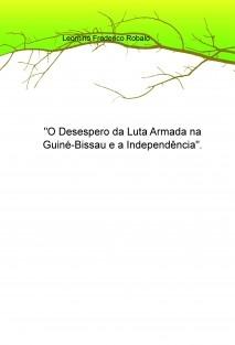 """""""O Desespero da Luta Armada na Guiné-Bissau e a Independência"""""""
