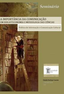 A importância da Comunicação em Biblioteconomia e Museologia das Ciências: Política de Informação e Comunicação Cultural