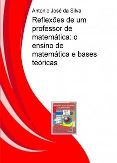 Reflexões de um professor de matemática: o ensino de matemática e bases teóricas