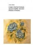 COMO PINTAR ROSAS AZUIS SOBRE TECIDO PASSO A PASSO.