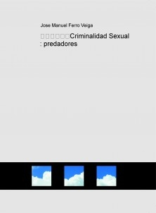 Criminalidad Sexual : predadores