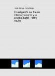 Investigación del fraude interno y externo y la prueba digital : rastro oculto