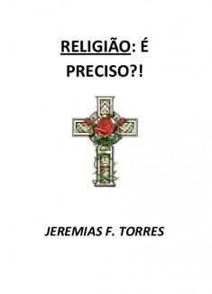 RELIGIÃO: É PRECISO?