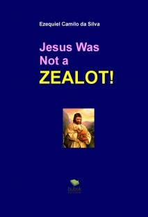 Jesus Was Not a Zealot!