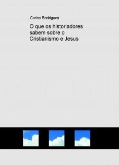 O que os historiadores sabem sobre o Cristianismo e Jesus