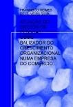 ATUAÇÃO DO GESTOR DE PESSOAS  COMO BALIZADOR DO CRESCIMENTO ORGANIZACIONAL NUMA EMPRESA DO COMÉRCIO VAREJISTA