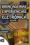 Brincadeiras & Experiências com Eletrônica - volume 1