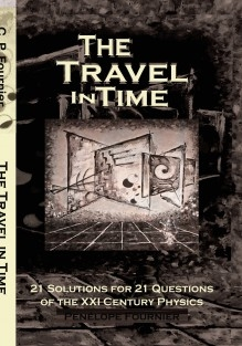 THE TRAVEL IN TIME - 21 Solutions for 21 Questions of the XXI Century Physics - Scientific Version