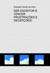 SER ESCRITOR É VENCER FRUSTRAÇÕES E DECEPÇÕES!