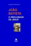 JOÃO BATISTA - O PRECURSOR DE JESUS