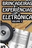 Brincadeiras & Experiências com Eletrônica – Volume 3