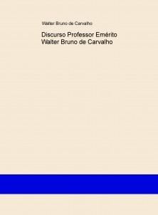 Discurso Professor Emérito Walter Bruno de Carvalho