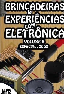 Brincadeiras & Experiências com Eletrônica - volume 5