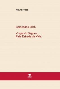 Calendário 2015 - V iajando Seguro Pela Estrada da Vida
