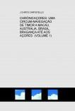 CHRÓNICAÇORES: UMA CIRCUM-NAVEGAÇÃO   DE TIMOR A MACAU, AUSTRÁLIA, BRASIL, BRAGANÇA ATÉ AOS AÇORES  (VOLUME 1)