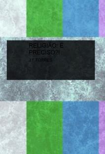 RELIGIÃO: É PRECISO?!