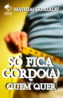 SÓ FICA GORDO(A) QUEM QUISER