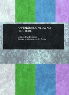 O FENÔMENO VLOG NO YOUTUBE - Análise de conteúdo de vloggers brasileiros de sucesso