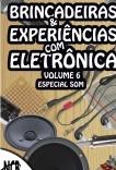 Brincadeiras & Experiências com Eletrônica - volume 6
