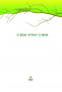 """O BEM """"ATRAI"""" O BEM"""