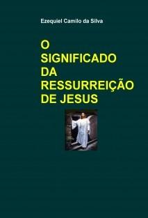 O SIGNIFICADO DA RESSURREIÇÃO DE JESUS