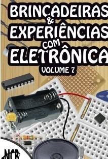 Brincadeiras e Experiências com Eletrônica - volume 7
