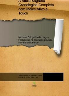 A Bíblia Sagrada Cronológica Completa com Índice Ativo e Touch, na nova Ortografia da Língua Portuguesa na Tradução de João Ferreira de Almeida