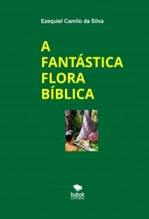 A FANTÁSTICA FLORA BÍBLICA