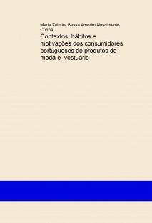 Contextos, hábitos e motivações dos consumidores portugueses de produtos de moda e vestuário